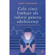 Cele cinci limbaje ale iubirii pentru adolescenti/Gary Chapman