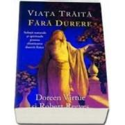 Viata Traita Fara Durere - Doreen Virtue Robert Reeves