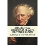 Dialectica eristica o el arte de tener razon (Spanish Edition), Paperback/Arthur Schopenhauer