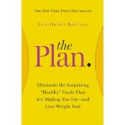 "The Plan: Eliminate the Surprising ""Healthy"" Foods That Are Making You Fat--And Lose Weight Fast, Paperback"