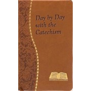 Day by Day with the Catechism: Minute Meditations for Every Day Containing an Excerpt from the Catechism, a Reflection, and a Prayer, Hardcover/Peter A. Giersch