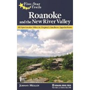 Five-Star Trails: Roanoke and the New River Valley: A Guide to the Southwest Virginia's Most Beautiful Hikes, Paperback/Johnny Molloy
