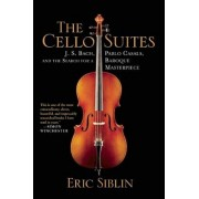 The Cello Suites: J. S. Bach, Pablo Casals, and the Search for a Baroque Masterpiece, Paperback
