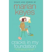 Cracks in My Foundation: Bags, Trips, Make-Up Tips, Charity, Glory, and the Darker Side of the Story; Essays and Stories, Paperback/Marian Keyes