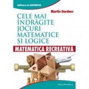 Matematica recreativa. Cele mai indragite jocuri matematice logice