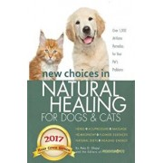 New Choices in Natural Healing for Dogs & Cats: Herbs, Acupressure, Massage, Homeopathy, Flower Essences, Natural Diets, Healing Energy, Hardcover/Amy Shojai