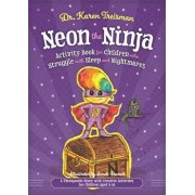 Neon the Ninja Activity Book for Children Who Struggle with Sleep and Nightmares: A Therapeutic Story with Creative Activities for Children Aged 5-10, Paperback/Karen Treisman