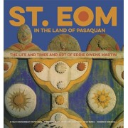 St. Eom in the Land of Pasaquan: The Life and Times and Art of Eddie Owens Martin, Hardcover/Tom Patterson