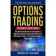 Options Trading: THE COMPLETE CRASH COURSE This Book Includes: How to trade options: A Beginners's guide to investing and making profit, Paperback/Warren Ray Benjamin