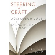 Steering the Craft: A Twenty-First-Century Guide to Sailing the Sea of Story, Paperback/Ursula K. Le Guin