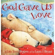 God Gave Us Love, Hardcover/Lisa Tawn Bergren