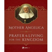 Mother Angelica on Prayer and Living for the Kingdom, Hardcover