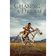 Chasing a Dream: A Horseman's Memoir, Paperback/Grant Golliher