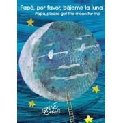 Papa, Por Favor, Bajame La Luna (Papa, Please Get the Moon for Me), Paperback/Eric Carle
