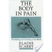 Body in Pain - The Making and Unmaking of the World (Scarry Elaine (Associate Professor of English University of Pennsylvania))(Paperback) (9780195049961)