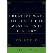 Creative Ways to Teach the Mysteries of History, Paperback/Ron Hans Pahl