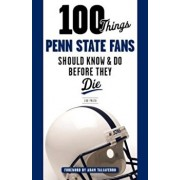 100 Things Penn State Fans Should Know & Do Before They Die, Paperback/Lou Prato