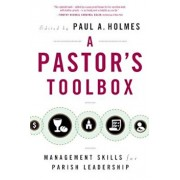 A Pastor's Toolbox: Management Skills for Parish Leadership, Paperback/Paul A. Holmes