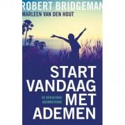 Start vandaag met ademen - Robert Bridgeman en Marleen van den Hout