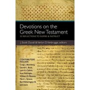 Devotions on the Greek New Testament: 52 Reflections to Inspire & Instruct, Paperback/J. Scott Duvall
