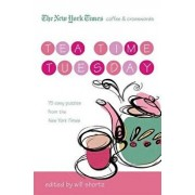 The New York Times Coffee and Crosswords: Tea Time Tuesday: 75 Easy Tuesday Puzzles from the New York Times, Paperback/Will Shortz