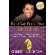 Rich Dad Poor Dad for Teens: The Secrets about Money--That You Don't Learn in School!, Paperback