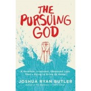The Pursuing God: A Reckless, Irrational, Obsessed Love That's Dying to Bring Us Home, Paperback