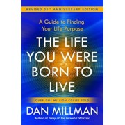 The Life You Were Born to Live (Revised 25th Anniversary Edition): A Guide to Finding Your Life Purpose, Paperback/Dan Millman