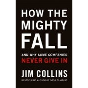 How the Mighty Fall: And Why Some Companies Never Give in, Hardcover