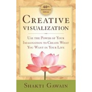 Creative Visualization: Use the Power of Your Imagination to Create What You Want in Your Life, Paperback/Shakti Gawain