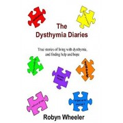 The Dysthymia Diaries: True Stories of Living with Dysthymia, and Finding Help and Hope, Paperback/Robyn Wheeler