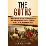 The Goths: A Captivating Guide to the Visigoths and Ostrogoths Who Sacked Rome and Played an Essential Role in the Fall of the We, Paperback/Captivating History