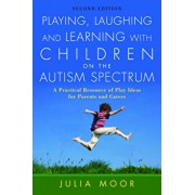 Playing, Laughing and Learning with Children on the Autism Spectrum: A Practical Resource of Play Ideas for Parents and Carers, Paperback/Julia Moore