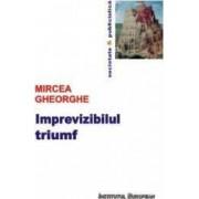 Imprevizibilul triumf - Mircea Gheorghe