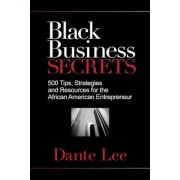 Black Business Secrets: 500 Tips, Strategies, and Resources for the African American Entrepreneur, Paperback