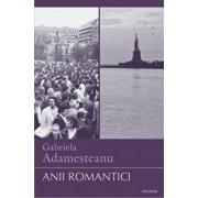 Anii romantici/Gabriela Adamesteanu