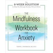 The Mindfulness Workbook for Anxiety: The 8-Week Solution to Help You Manage Anxiety, Worry & Stress, Paperback