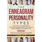 The Enneagram Personality Types: How to Use Your Personality to Evolve Into the Best Version of Yourself and Have a Satisfying and Harmonic Life, Paperback/Eleanor Cooper