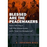 Blessed Are the Peacemakers: Martin Luther King, Jr., Eight White Religious Leaders, and the 'letter from Birmingham Jail', Paperback/S. Jonathan Bass