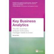Key Business Analytics: The 60+ Tools Every Manager Needs to Turn Data Into Insights: - Better Understand Customers, Identify Cost Savings and, Paperback