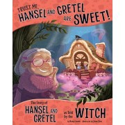 Trust Me, Hansel and Gretel Are Sweet!: The Story of Hansel and Gretel as Told by the Witch, Paperback