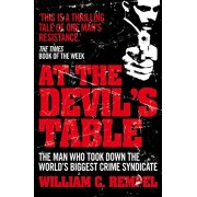 At The Devil's Table. The Man Who Took Down the World's Biggest Crime Syndicate, Paperback/William C. Rempel