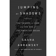 Jumping at Shadows: The Triumph of Fear and the End of the American Dream, Hardcover
