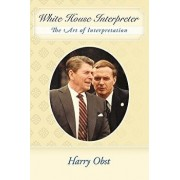 White House Interpreter: The Art of Interpretation, Paperback/Harry Obst