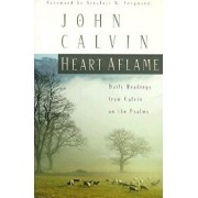 Heart Aflame: Daily Readings from Calvin on the Psalms, Paperback/John Calvin