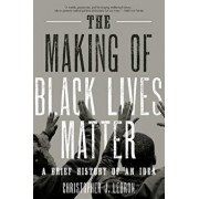 The Making of Black Lives Matter: A Brief History of an Idea, Paperback/Christopher J. Lebron