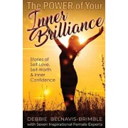 The Power of Your Inner Brilliance: Stories of Self-Love, Self-Worth and Inner Confidence, Paperback/Debbie Belnavis-Brimble