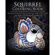 Squirrel Coloring Book: A Coloring Book for Adults Containing 20 Squirrel Designs in a Variety of Styles to Help You Relax and De-Stress, Paperback/Adult Coloring World