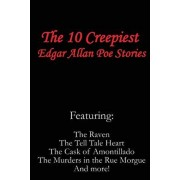 The 10 Creepiest Edgar Allan Poe Stories (featuring The Raven, The Tell Tale Heart, The Cask of Amontillado, The Murders in the Rue Morgue and more!), Paperback/Edgar Allan Poe