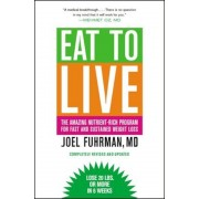Eat to Live: The Amazing Nutrient-Rich Program for Fast and Sustained Weight Loss, Paperback